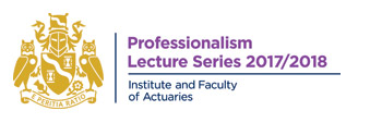 Professionalism Lecture Series 2017-2018, Institute and Faculty of Actuaries